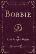 Bobbie (Classic Reprint)