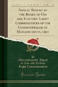 Annual Report of the Board of Gas and Electric Light Commissioners of the Commonwealth of Massachusetts, 1901 (Classic Reprint)