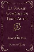 La Souris, Comedie En Trois Actes (Classic Reprint)