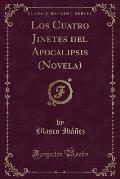 Los Cuatro Jinetes del Apocalipsis (Novela) (Classic Reprint)