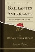 Brillantes Americanos: Comedia En DOS Actos, En Prosa (Classic Reprint)