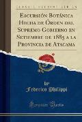 Escursion Botanica Hecha de Orden del Supremo Gobierno En Setiembre de 1885 a la Provincia de Atacama (Classic Reprint)