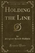 Holding the Line (Classic Reprint)
