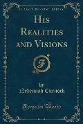 His Realities and Visions (Classic Reprint)