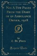 No: A Few Pages from the Diary of an Ambulance Driver, 1918 (Classic Reprint)