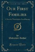 Our First Families: A Novel of Philadelphia Good Society (Classic Reprint)