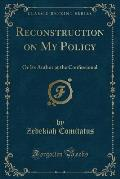 Reconstruction on My Policy: Or Its Author at the Confessional (Classic Reprint)