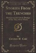 Stories from the Trenches: Humorous and Lively Doings of Our Boys Over There (Classic Reprint)