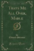 Thats Me All Over, Mable (Classic Reprint)