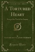 A Tortured Heart: Being of the Trail of the Serpent (Classic Reprint)