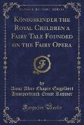 Konigskinder the Royal Children a Fairy Tale Founded on the Fairy Opera (Classic Reprint)