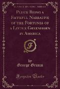 Pluck Being a Faithful Narrative of the Fortunes of a Little Greenhorn in America (Classic Reprint)