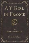 A Y Girl in France (Classic Reprint)