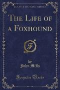 The Life of a Foxhound (Classic Reprint)