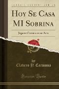 Hoy Se Casa Mi Sobrina: Juguete Comico En Un Acto (Classic Reprint)