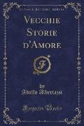 Vecchie Storie D'Amore (Classic Reprint)