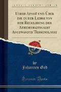 Ueber Apnoe Und Uber Die in Der Lehre Von Der Regulirung Der Athemthaetigkeit Angewandte Terminologie (Classic Reprint)