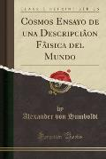 Cosmos Ensayo de Una Descripciaon Faisica del Mundo (Classic Reprint)