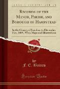 Records of the Manor, Parish, and Borough of Hampstead: In the County of London, to December 31st, 1889, with Maps and Illustrations (Classic Reprint)