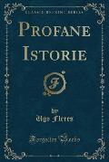 Profane Istorie (Classic Reprint)