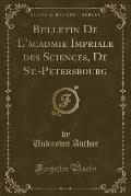 Bulletin de L'Acadmie Impriale Des Sciences, de St.-Petersbourg (Classic Reprint)