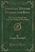 American History Stories for Boys: The Minute Boy Series, And, the Mexican War Series (Classic Reprint)