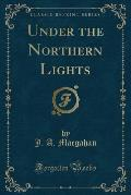 Under the Northern Lights (Classic Reprint)