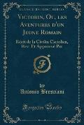 Victorin, Ou, Les Aventures D'Un Jeune Romain: Recit de La Civilta Cattolica, REV. Et Approuve Par (Classic Reprint)