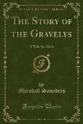 The Story of the Gravelys: A Tale for Girls (Classic Reprint)