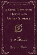 A Semi-Detached House and Other Stories (Classic Reprint)
