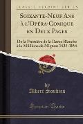 Soixante-Neuf ANS A L'Opera-Comique En Deux Pages: de La Premiere de La Dame Blanche a la Millieme de Mignon 1825-1894 (Classic Reprint)