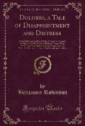 Dolores, a Tale of Disappointment and Distress: Compiled, Arranged and Edited from the Journal, Letters and Other Mss; Of Roland Verson, Esq.; And fro