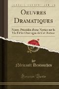 Oeuvres Dramatiques: Nouv, Precedee D'Une Notice Sur La Vie Et Les Ouvrages de CET Auteur (Classic Reprint)