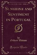 Sunshine and Sentiment in Portugal (Classic Reprint)