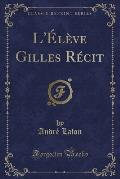 L'Eleve Gilles Recit (Classic Reprint)