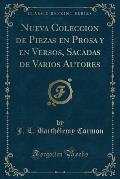 Nueva Coleccion de Piezas En Prosa y En Versos, Sacadas de Varios Autores (Classic Reprint)