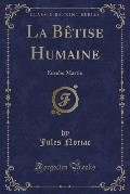 La Betise Humaine: Eusebe Martin (Classic Reprint)