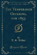 The Temperance Offering, for 1853 (Classic Reprint)