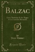 Balzac: Dans L'Intimite Et Les Types de La Comedie Humaine (Classic Reprint)