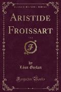 Aristide Froissart, Vol. 1 (Classic Reprint)