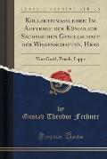 Kollektivmasslehre; Im Auftrage Der Koniglich Sachsischen Gesellschaft Der Wissenschaften, Hrsg: Von Gottl, Friedr, Lipps (Classic Reprint)