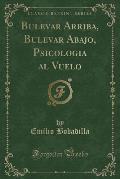 Bulevar Arriba, Bulevar Abajo, Psicologia Al Vuelo (Classic Reprint)