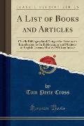A List of Books and Articles: Chiefly Bibliographical Designed to Serve as an Introduction to the Bibliography and Methods of English Literary Histo