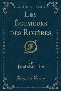 Les Ecumeurs Des Rivieres (Classic Reprint)