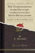 Der Toleranzgedanke in Der Deutschen Literatur Zur Zeit Moses Mendelssohns: Preisgekront an Der Mendelssohn-Toleranzstiftung (Classic Reprint)