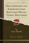 Dem Andenken Des Scharfsinnigen Kritikers Meines Teuren Freunders (Classic Reprint)