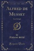 Alfred de Musset: Anecdotique (Classic Reprint)