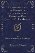 Continuation of the History and Adventures of the Renowned Don Quixote de La Mancha (Classic Reprint)