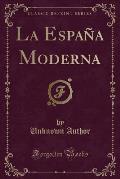 La Espana Moderna (Classic Reprint)