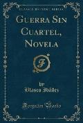 Guerra Sin Cuartel, Novela (Classic Reprint)